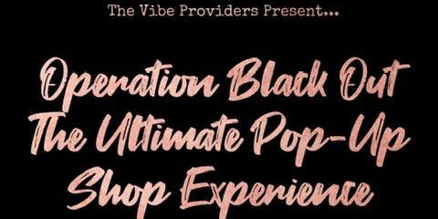 OPERATION BLACKOUT THE ULTIMATE POP UP SHOP 2!!