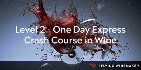 Level 2 - The One Day Express Crash Course In Wine tickets