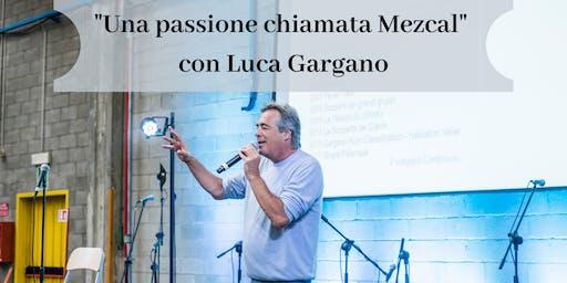 """""""Una passione chiamata Mezcal"""" con Luca Gargano"""