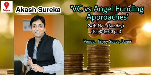 """""""VC VS ANGEL FUNDING APPROACHES"""" BY AKASH SUREKA (HOSTED BY FRIYEY)"""