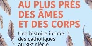 Une histoire intime des catholiques français au 19e siècle