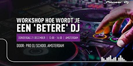 Workshop Hoe word je een 'betere' dj door Pro DJ School tickets