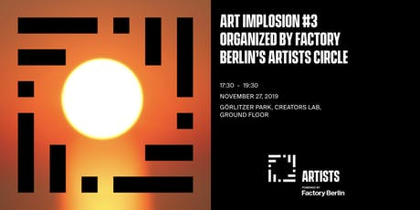 Art Implosion #3 - organized by Factory Berlin's Artists Circle tickets