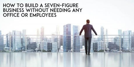 How To Build a Seven-Figure Business Without Needing Office Or Employees  tickets