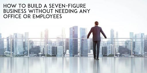 How To Build a Seven-Figure Business Without Needing Office Or Employees