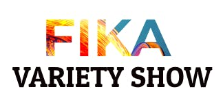 "FIKA Variety Show "" Fade in or Stand Out"""