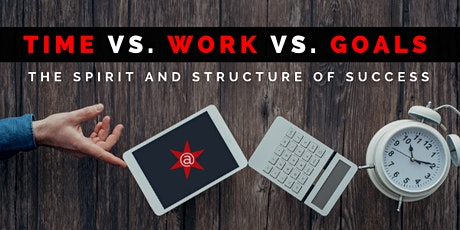 Time vs. Work vs. Goals | The Spirit and Structure of Success! tickets