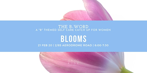 THE B-WORD: Blooms