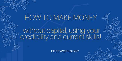How to make Money without capital, using your credibility and current skills !