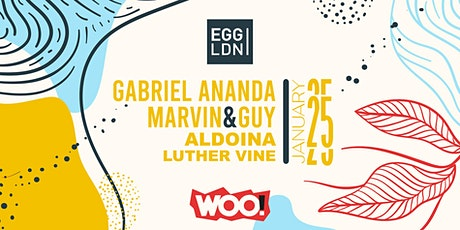EGG LDN Pres: WOO! W/ Gabriel Ananda, Marvin & Guy, Aldoina & Luther Vine tickets