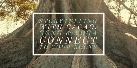 Women's Circle with Storytelling,Cacao,Gong and Yoga-Connect to your roots tickets