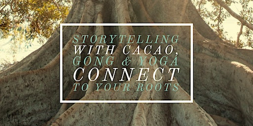 Women's Circle with Storytelling,Cacao,Gong and Yoga-Connect to your roots
