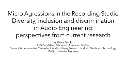 Sound Engineers' and Producers' Experiences of Micro Agresssions in the Recording Studio - Presentation and Discussion