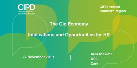 The Gig Economy – Implications and Opportunities for HR - CIPD Ireland Southern Region tickets