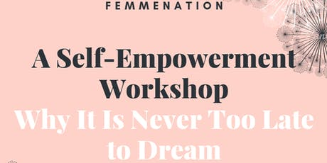 Self-Empowerment Workshop ---It's Never to Late to Go for Your Dreams tickets