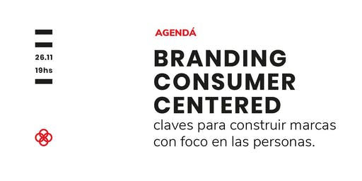 Marketing Corner: Branding Consumer Centered. Claves para construir marcas con foco en las personas.