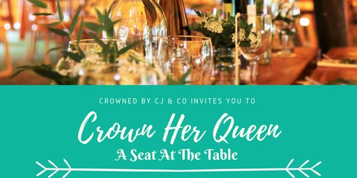 "Crown Her Queen ""A Seat at the Table"