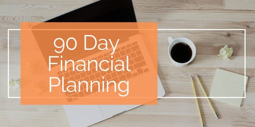 90 Day Financial Planning Session - March 2020