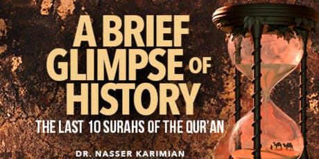 A Brief Glimpse of History: The last 10 surahs of the Qur'an l Dr. Nasser Karimian | Calgary tickets