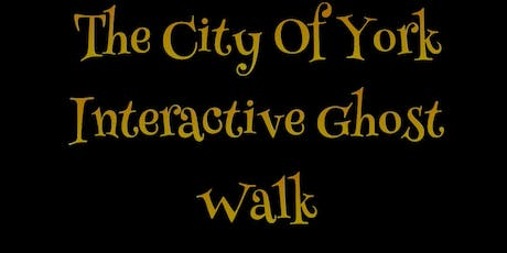 THE CITY OF YORK INTERACTIVE GHOST WALK 1/2/2020 tickets