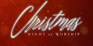 Christmas Night of Worship at Community