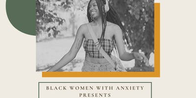 """Black Women With Anxiety Presents: """"WE HAVE EACH OTHER"""""""