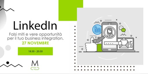 LinkedIn: falsi miti e vere opportunità per il tuo business integration.