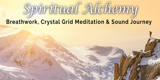 Spiritual Alchemy - Breathwork, Crystal Grid Meditation & Sound