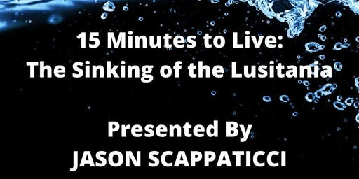 15 Minutes To Live: The Sinking of the Lusitania