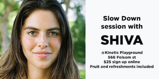 Slowdown Session with Shiva