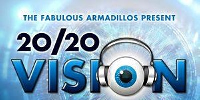 "Fabulous Armadillos Present: ""20/20 Vision: Eye Tunes Through The Decades"""