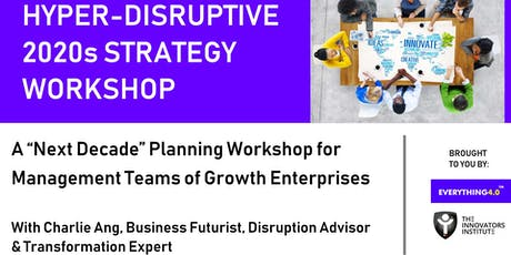 """Hyper-Disruptive Next Decade"" Strategy Workshop (Innovation-Express for Leaders, Executives and Entrepreneurs) tickets"