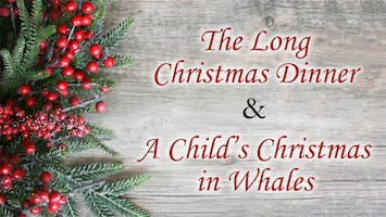 """Christmas Past: A Long Christmas Dinner and A Child's Christmas in Wales"""
