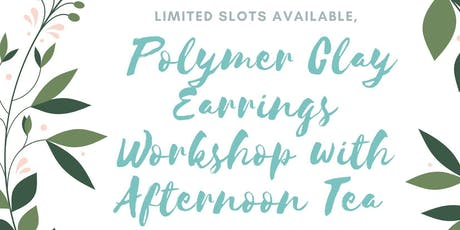 Hands-On Polymer Clay Earrings Workshop with Afternoon Tea tickets