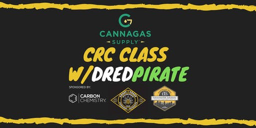 Cannagas CRC Class w/ Dred_pirate & ExtractionTek Solutions
