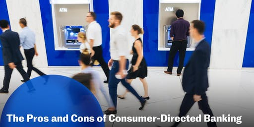 The Pros and Cons of Consumer-Directed Banking