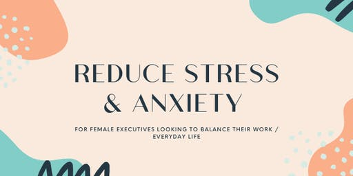 Female Execs! Learn How to Reduce Stress, Anxiety and Overcome Burnout
