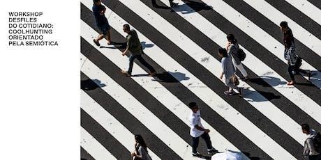 Desfiles do cotidiano: coolhunting orientado pela semiótica ingressos