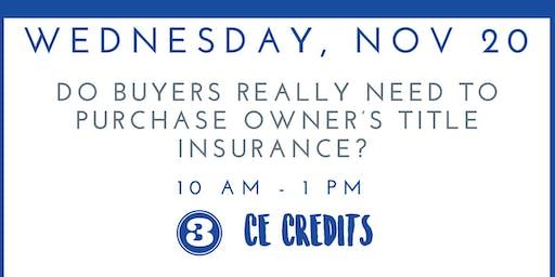 Do Buyers Really Need to Purchase Owner's Title Insurance? - 3 CE Credits