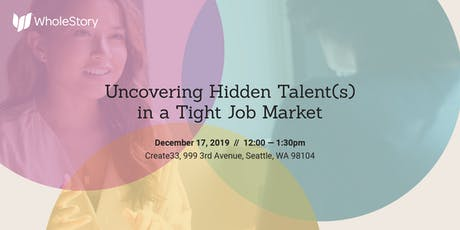 Uncovering Hidden Talent(s) in a Tight Job Market tickets