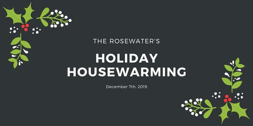 The Rosewater's Holiday Housewarming