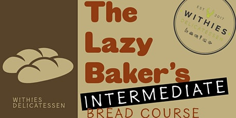 The Lazy Bakers Intermediate Bread Baking Course tickets