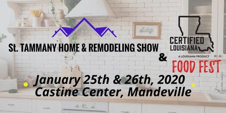 ST. Tammany Home & Remodeling Show and Certified Louisiana Food Fest!!! tickets