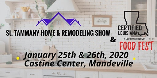 ST. Tammany Home & Remodeling Show and Certified Louisiana Food Fest!!!