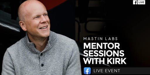 Mastin Labs Mentor Sessions with Kirk Mastin