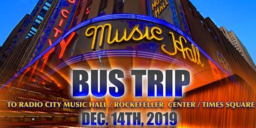 Bus Trip to Radio City Music Hall / Rockefeller Center / Times Square