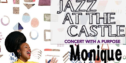 Jazz at the Castle with Monique Ella Rose: A Concert with a Purpose