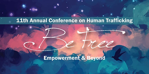 11th Annual Conference on Human Trafficking - Be Free: Empowerment & Beyond