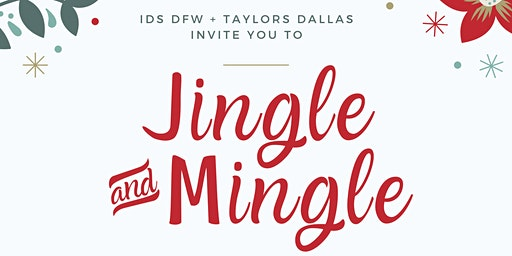 IDS DFW + Taylors Dallas: Jingle & Mingle - Holiday Party