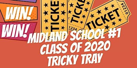 MIDLAND SCHOOL #1 CLASS OF 2020 TRICKY TRAY tickets